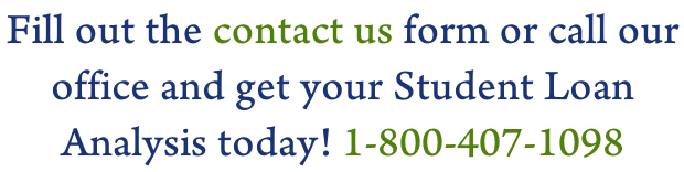 Fill out the contact us form or call our  office and get your Student Loan  Analysis today! 1-800-407-1098