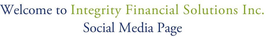 Welcome to Integrity Financial Solutions Inc. Social Media Page